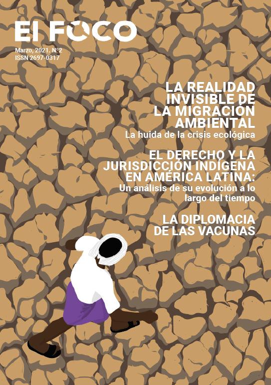 REVISTA EL FOCO nº2: La realidad invisible de la migración ambiental. El derecho y la jurisdicción indígena en América Latina. (Marzo, 2021)